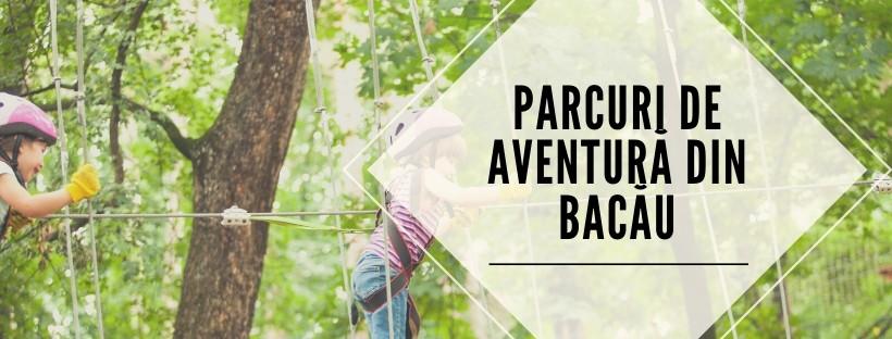 Parcuri de Aventura in Bacau