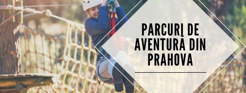 Parcuri de aventură din Prahova